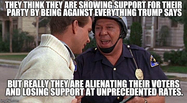 officer puppy | THEY THINK THEY ARE SHOWING SUPPORT FOR THEIR PARTY BY BEING AGAINST EVERYTHING TRUMP SAYS BUT REALLY THEY ARE ALIENATING THEIR VOTERS AND L | image tagged in officer puppy | made w/ Imgflip meme maker