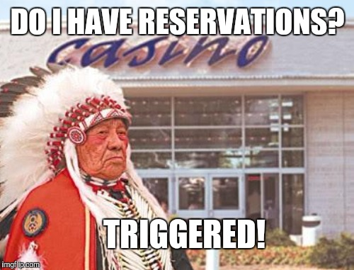 DO I HAVE RESERVATIONS? TRIGGERED! | made w/ Imgflip meme maker