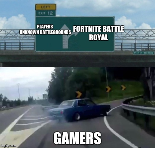 Left Exit 12 Off Ramp Meme | PLAYERS UNKNOWN BATTLEGROUNDS GAMERS FORTNITE BATTLE ROYAL | image tagged in exit 12 highway meme | made w/ Imgflip meme maker