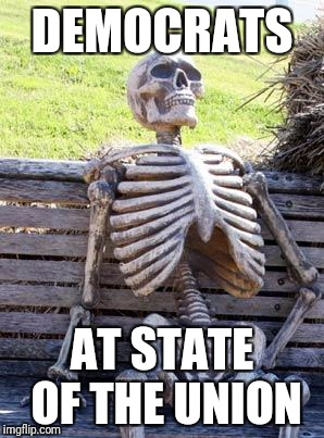 Waiting Skeleton Meme | DEMOCRATS AT STATE OF THE UNION | image tagged in memes,waiting skeleton | made w/ Imgflip meme maker