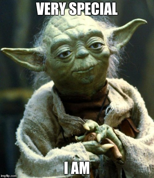 Star Wars Yoda Meme | VERY SPECIAL I AM | image tagged in memes,star wars yoda | made w/ Imgflip meme maker