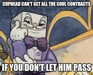 king dice is the most popular cuphead meme i guess | CUPHEAD CAN'T GET ALL THE SOUL CONTRACTS IF YOU DON'T LET HIM PASS | image tagged in king dice knowledge,you cant - if you don't,cuphead,king dice,memes | made w/ Imgflip meme maker