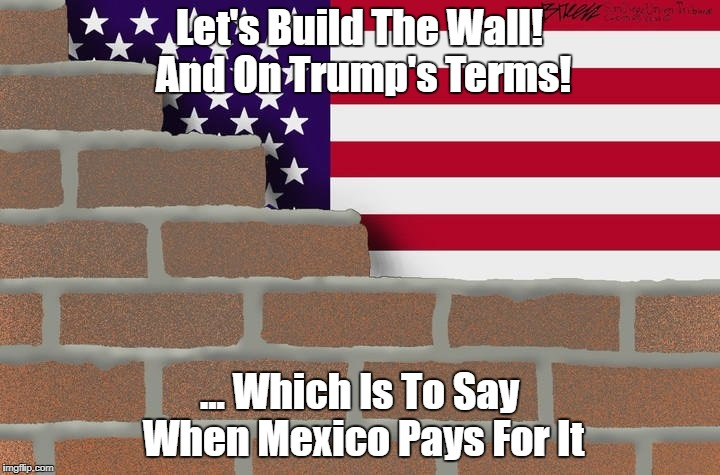 """Let's Build The Wall! And On Trump's Terms!"" 