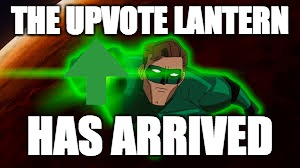 THE UPVOTE LANTERN HAS ARRIVED | made w/ Imgflip meme maker