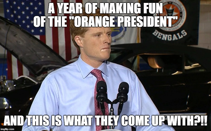 "Desperation.  | A YEAR OF MAKING FUN OF THE ""ORANGE PRESIDENT"" AND THIS IS WHAT THEY COME UP WITH?!! 