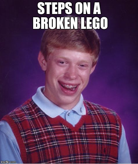 Bad Luck Brian Meme | STEPS ON A BROKEN LEGO | image tagged in memes,bad luck brian | made w/ Imgflip meme maker