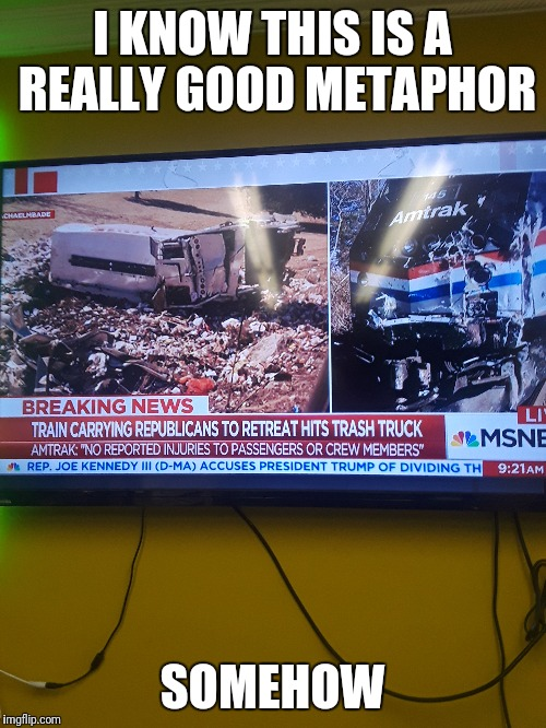 Trash Train smash Trash | I KNOW THIS IS A REALLY GOOD METAPHOR SOMEHOW | image tagged in republicans,metaphors,trash,train | made w/ Imgflip meme maker