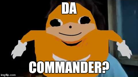 DA COMMANDER? | made w/ Imgflip meme maker