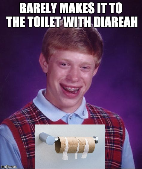 Bad Luck Brian Meme | BARELY MAKES IT TO THE TOILET WITH DIAREAH | image tagged in memes,bad luck brian | made w/ Imgflip meme maker