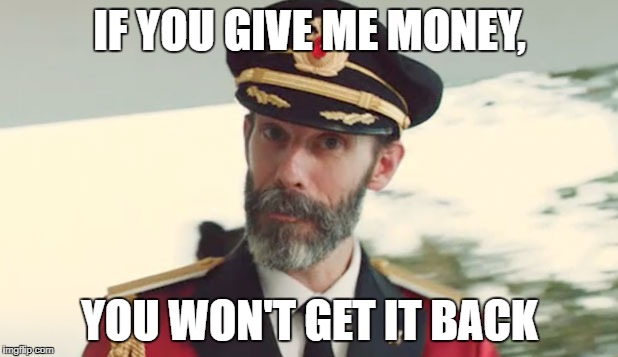 IF YOU GIVE ME MONEY, YOU WON'T GET IT BACK | image tagged in cap ob | made w/ Imgflip meme maker