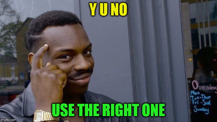 Roll Safe Think About It Meme | Y U NO USE THE RIGHT ONE | image tagged in memes,roll safe think about it | made w/ Imgflip meme maker