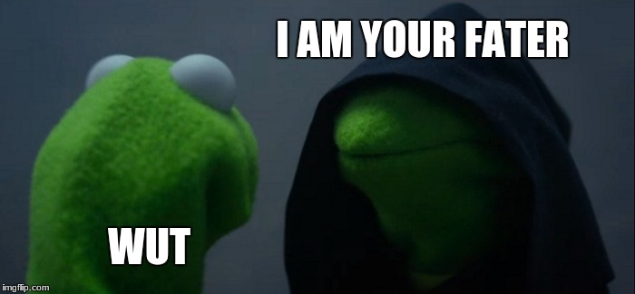 Evil Kermit Meme | I AM YOUR FATER WUT | image tagged in memes,evil kermit | made w/ Imgflip meme maker