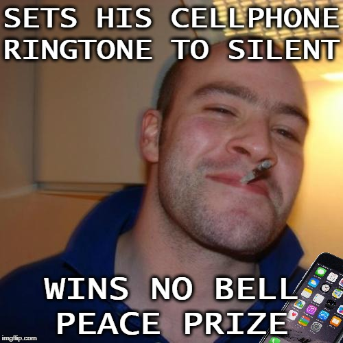 Samsung Galaxy Greg  |  SETS HIS CELLPHONE RINGTONE TO SILENT; WINS NO BELL PEACE PRIZE | image tagged in memes,good guy greg,funny,cellphone,nobel prize | made w/ Imgflip meme maker