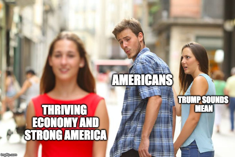 USA USA USA!!! | THRIVING ECONOMY AND STRONG AMERICA AMERICANS TRUMP SOUNDS MEAN | image tagged in distracted boyfriend,usa,america,snowflake,donald trump,hillary clinton | made w/ Imgflip meme maker