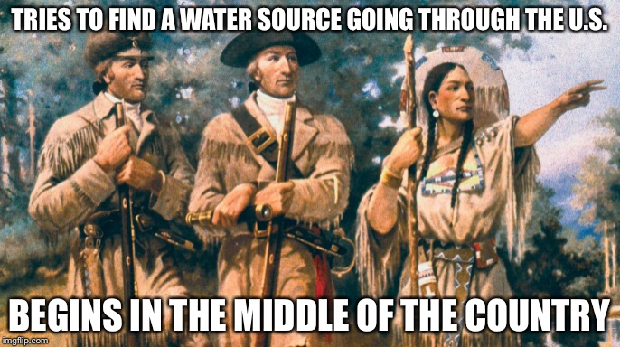 Lewis and Clark | TRIES TO FIND A WATER SOURCE GOING THROUGH THE U.S. BEGINS IN THE MIDDLE OF THE COUNTRY | image tagged in memes,lewis | made w/ Imgflip meme maker