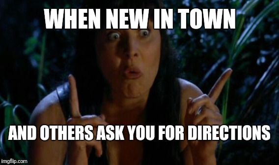 Tourist |  WHEN NEW IN TOWN; AND OTHERS ASK YOU FOR DIRECTIONS | image tagged in xena warrior princess,tourist,new,directions,new in town | made w/ Imgflip meme maker