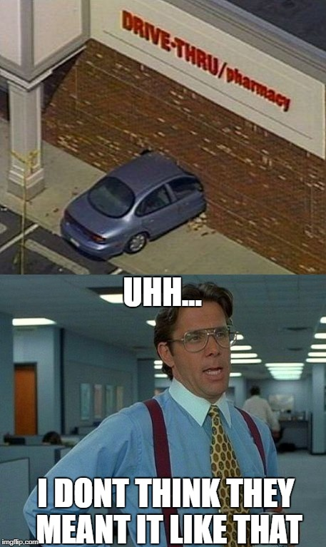 Drive thru literally | UHH... I DONT THINK THEY MEANT IT LIKE THAT | image tagged in literally,funny meme,funny memes,funny | made w/ Imgflip meme maker