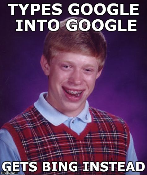 Bad Luck Brian Meme | TYPES GOOGLE INTO GOOGLE GETS BING INSTEAD | image tagged in memes,bad luck brian | made w/ Imgflip meme maker