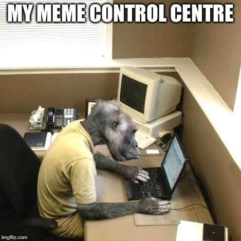 MY MEME CONTROL CENTRE | made w/ Imgflip meme maker