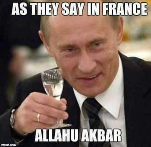 AS THEY SAY IN FRANCE ALLAH AKBAR  | image tagged in as they say in france allah akbar pol is always right | made w/ Imgflip meme maker