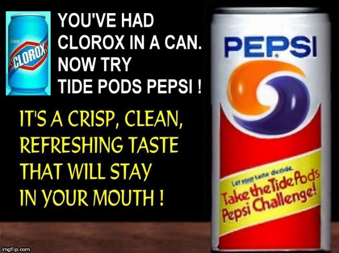 image tagged in tide pods,tide pod challenge,pepsi,clorox,challenge,drink bleach | made w/ Imgflip meme maker