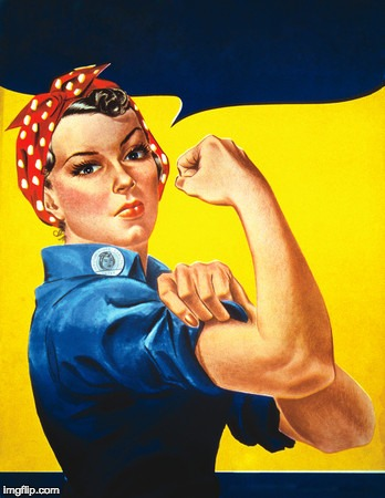 Rosie the riveter | image tagged in rosie the riveter | made w/ Imgflip meme maker
