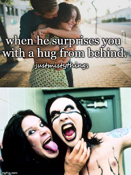 JustMistyThings1 | when he surprises you with a hug from behind. justmistythings | image tagged in justmistythings,marilyn manson,ozzy osbourne,parody | made w/ Imgflip meme maker