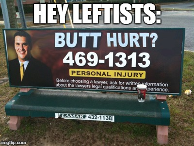 Butt Hurt Much? | HEY LEFTISTS: | image tagged in butt hurt much | made w/ Imgflip meme maker