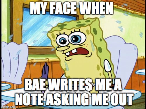 What I learned in boating school is | MY FACE WHEN BAE WRITES ME A NOTE ASKING ME OUT | image tagged in what i learned in boating school is | made w/ Imgflip meme maker