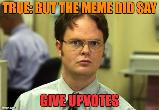 TRUE: BUT THE MEME DID SAY GIVE UPVOTES | made w/ Imgflip meme maker