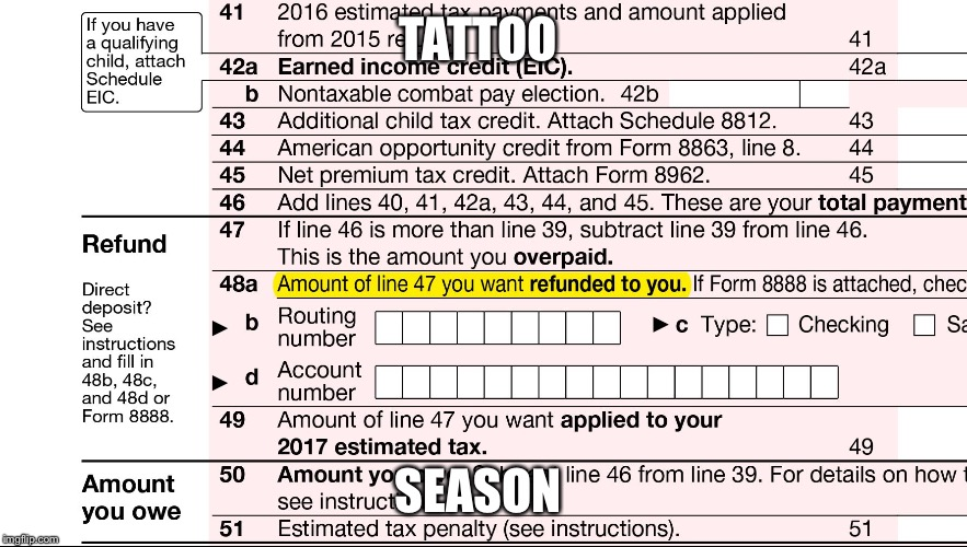 TATTOO SEASON | image tagged in 1040 tax form | made w/ Imgflip meme maker