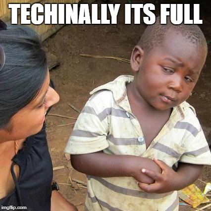Third World Skeptical Kid Meme | TECHINALLY ITS FULL | image tagged in memes,third world skeptical kid | made w/ Imgflip meme maker
