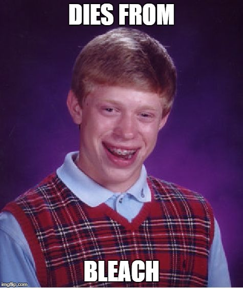 Bad Luck Brian Meme | DIES FROM BLEACH | image tagged in memes,bad luck brian | made w/ Imgflip meme maker