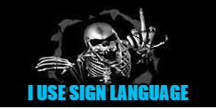 I USE SIGN LANGUAGE | made w/ Imgflip meme maker