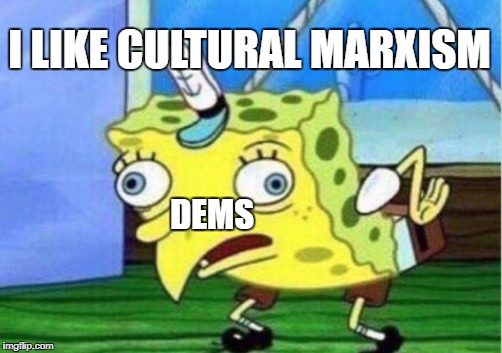 Mocking Spongebob Meme | I LIKE CULTURAL MARXISM DEMS | image tagged in memes,mocking spongebob | made w/ Imgflip meme maker