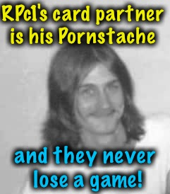 RPc1's card partner is his Pornstache and they never lose a game! | made w/ Imgflip meme maker