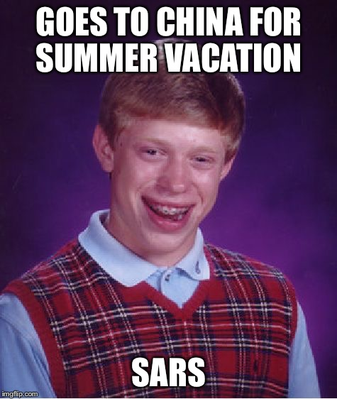 Bad Luck Brian Meme | GOES TO CHINA FOR SUMMER VACATION SARS | image tagged in memes,bad luck brian | made w/ Imgflip meme maker