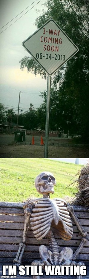I'M STILL WAITING | image tagged in funny,funny sign,skeleton waiting | made w/ Imgflip meme maker