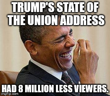 Obama Laughing | TRUMP'S STATE OF THE UNION ADDRESS HAD 8 MILLION LESS VIEWERS. | image tagged in obama laughing | made w/ Imgflip meme maker