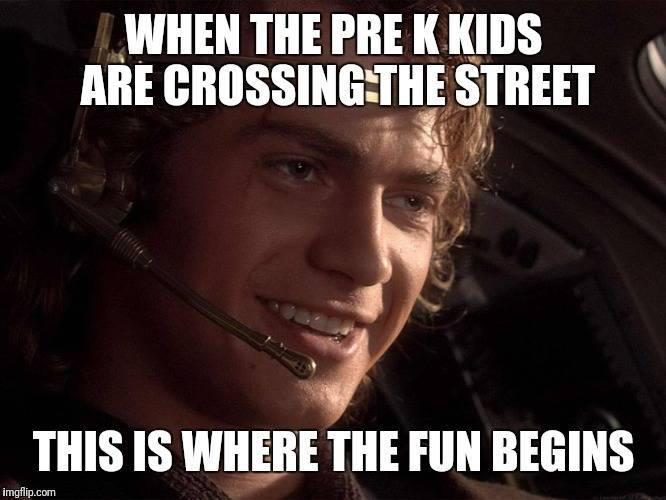 WHEN THE PRE K KIDS ARE CROSSING THE STREET THIS IS WHERE THE FUN BEGINS | image tagged in this is where the fun begins | made w/ Imgflip meme maker