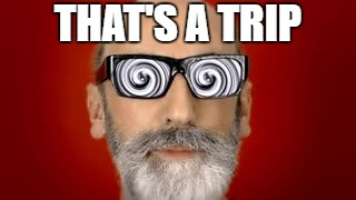 THAT'S A TRIP | made w/ Imgflip meme maker
