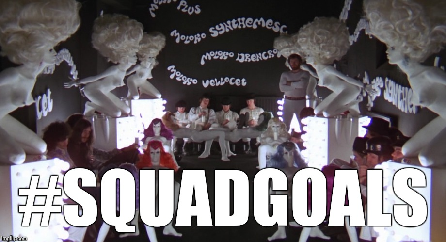 A clockwork squad | #SQUADGOALS | image tagged in memes,movies,squad goals | made w/ Imgflip meme maker
