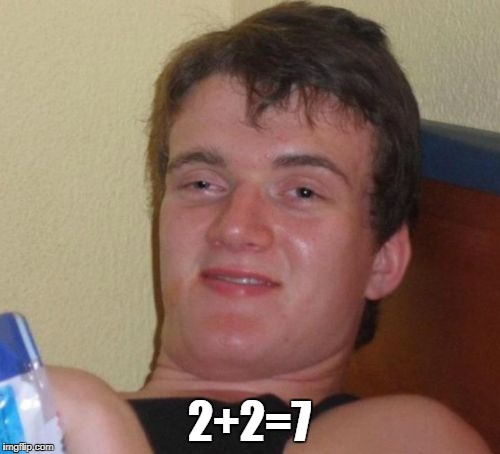 10 Guy Meme | 2+2=7 | image tagged in memes,10 guy | made w/ Imgflip meme maker
