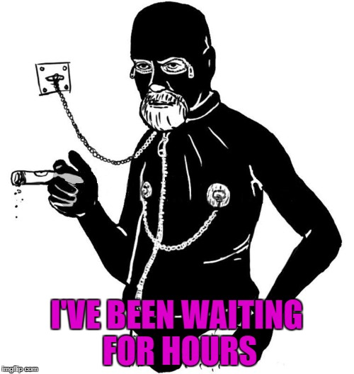I'VE BEEN WAITING FOR HOURS | made w/ Imgflip meme maker
