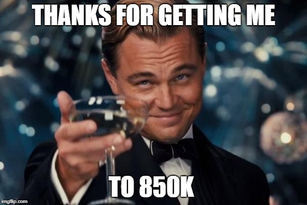 thank you all | THANKS FOR GETTING ME TO 850K | image tagged in memes,leonardo dicaprio cheers,ssby,thanks | made w/ Imgflip meme maker