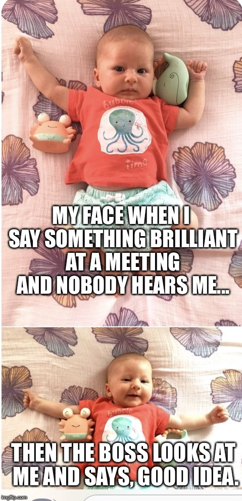 THEN THE BOSS LOOKS AT ME AND SAYS, GOOD IDEA. MY FACE WHEN I SAY SOMETHING BRILLIANT AT A MEETING AND NOBODY HEARS ME... | image tagged in kka3 | made w/ Imgflip meme maker