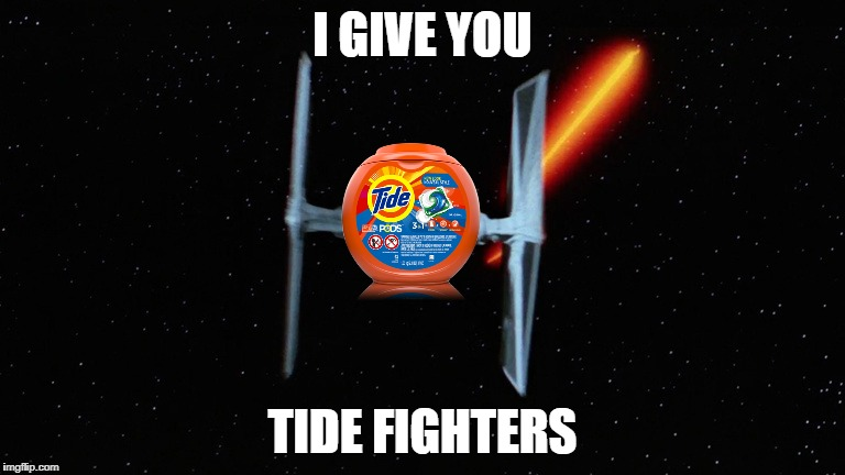 I GIVE YOU TIDE FIGHTERS | image tagged in meme,tide pods,star wars | made w/ Imgflip meme maker