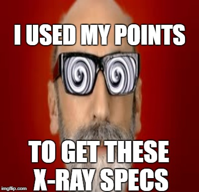 I USED MY POINTS TO GET THESE X-RAY SPECS | made w/ Imgflip meme maker