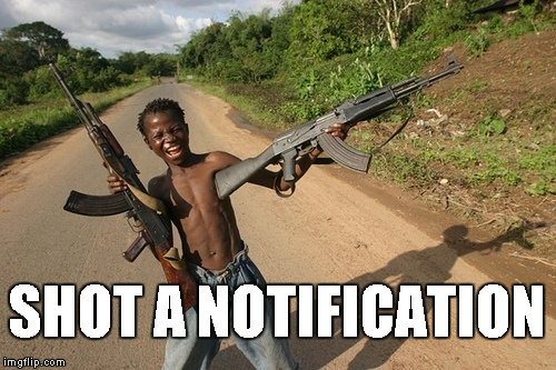 SHOT A NOTIFICATION | made w/ Imgflip meme maker
