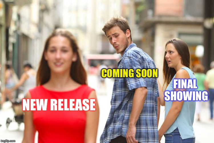 Well, I've got my popcorn. | NEW RELEASE COMING SOON FINAL SHOWING | image tagged in memes,distracted boyfriend,funny,movies | made w/ Imgflip meme maker
